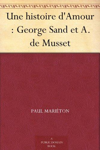 Couverture du livre Une histoire d'Amour : George Sand et A. de Musset