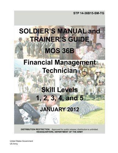 Soldier Training Publication STP 14-36B15-SM-TG Soldier's Manual and Trainer's Guide MOS 36B Financial Management Technician Skill Levels 1, 2, 3, 4, and 5 January 2012