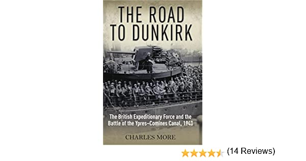 The road to dunkirk the british expeditionary force and the the road to dunkirk the british expeditionary force and the battle of the ypres comines canal 1940 ebook charles more amazon kindle store fandeluxe Epub