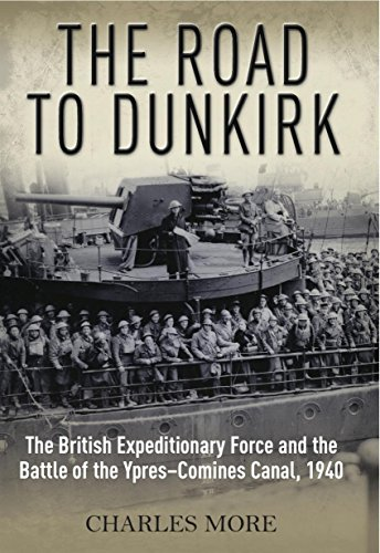 The Road to Dunkirk: The British Expeditionary Force and the Battle of the Ypres-Comines Canal, 1940 Test