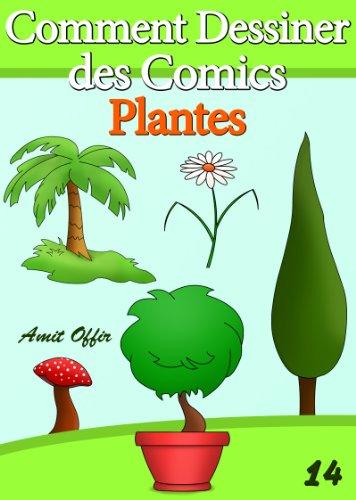 Livre de Dessin: Comment Dessiner des Comics - Plantes (Apprendre Dessiner t. 14)