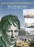 Alexander von Humboldt - Mein vielbewegtes Leben.: Der Forscher über sich und seine Werke -  Ausgewählt und mit biographischen Zwischenstücken versehen - Frank Holl, Alexander von Humboldt