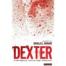 Dexter: Investigating Cutting Edge Television (Investigating Cult TV) (Investigating Cult TV Series)