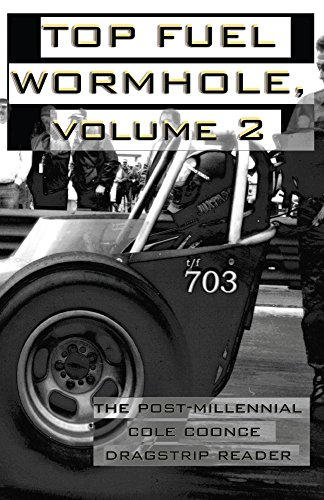 Top Fuel Wormhole, Volume 2: The Post-Millennial Cole Coonce Dragstrip Reader (English Edition)