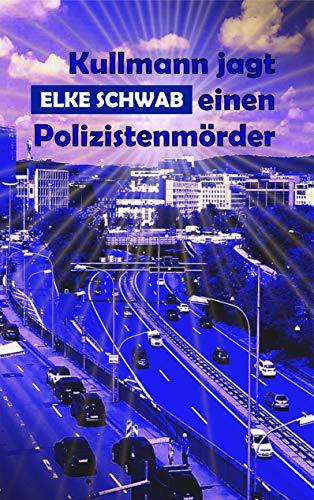 Kullmann jagt einen Polizistenmörder: Kullmann-Reihe 2 - Kindle-version 2 Fall