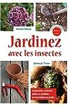 Jardinez avec les insectes - Comprend...