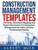 Construction Management Templates: 108 Forms, Flowchart, Mapping and Project Documents To Construction Management For Faster and Easy Construction Projects