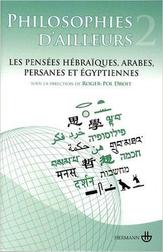 Philosophies d'ailleurs : Tome 2, Les pensées hébraïques, arabes, persanes et égyptiennes de Roger-Pol Droit ,Collectif ( 20 août 2009 )