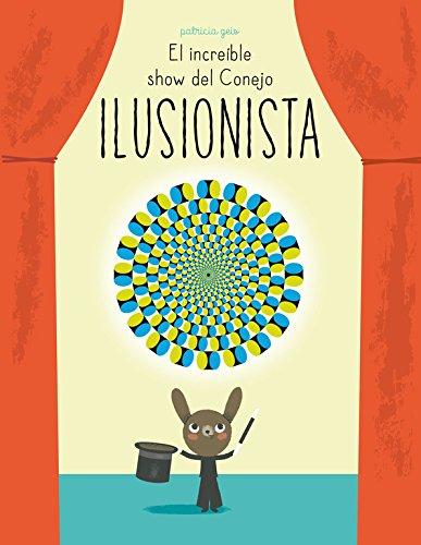 El increíble show del conejo ilusionista (Juega y aprende) por Patricia Geis Conti