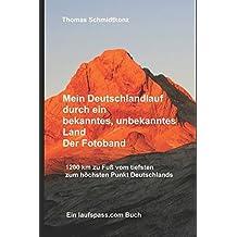 Mein Deutschlandlauf durch ein bekanntes, unbekanntes Land - Der Fotoband: 1200 km zu Fuß vom tiefsten zum höchsten Punkt Deutschlands