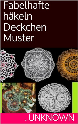 Fabelhafte häkeln Deckchen Muster eBook: Unknown: Amazon.de: Kindle-Shop