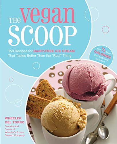 The Vegan Scoop: 150 Recipes for Dairy-Free Ice Cream That Tastes Better Than the Real Thing