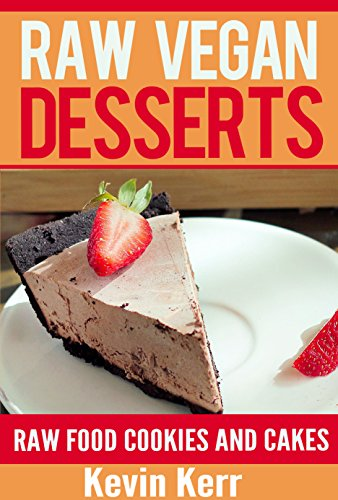 Raw Food Ice Cream, Pudding, Cookie, Brownie, Candy, Cake, Pie and Cobbler Recipes. (Healthy Recipes, Sweet Recipes, Nutritious and ... Snacks, Vegan Desserts) (English Edition) ()