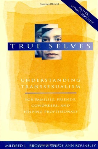 True Selves: Understanding Transsexualism--For Families, Friends, Coworkers, and Helping Professionals by Mildred L. Brown (2003-03-24)