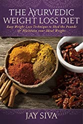 The Ayurvedic Weight Loss Diet: Easy Weight Loss Technique to Shed the Pounds & Maintain your Ideal Weight