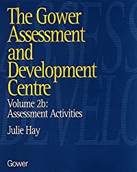 The Gower Assessment and Development Centre: Assessment Activities: Assessment Activities v. 2