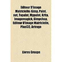 Editeur D'Image Matricielle: Gimp, Paint.Net, Tvpaint, Mypaint, Krita, Imagemagick, Gimpshop, Diteur D'Image Matricielle, Pixel32, Artrage