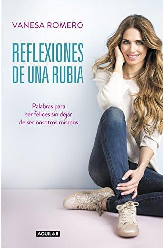 Descargar gratis Reflexiones de una rubia: Palabras para ser feliz sin dejar de ser tú mismo de Vanesa Romero