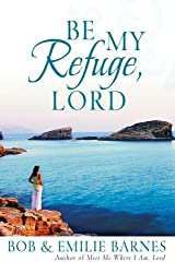 Be My Refuge, Lord by Bob Barnes (2007-03-01)
