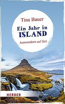 Ein Jahr in Island: Auswandern auf Zeit (HERDER spektrum) von [Bauer, Tina]