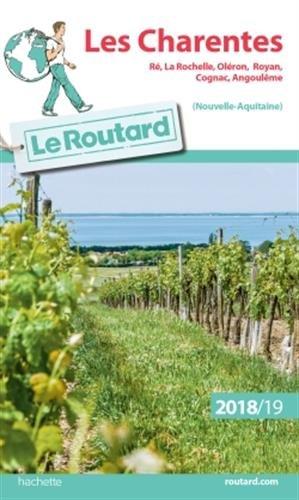 Guide du Routard Les Charentes 2018/19: Ré, La Rochelle, Oléron, Royan, Cognac, Angoulême (Nouvelle Aquitaine) par Collectif