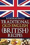 Traditional Old English (British) Recipes: Volume 1 (Traditional Old English Recipes)