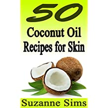 50 Coconut Oil Recipes For Skin (English Edition)