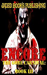 Encore: An Anthology by Jaded Books Publishing: Volume 3 (The Gore Carnival)