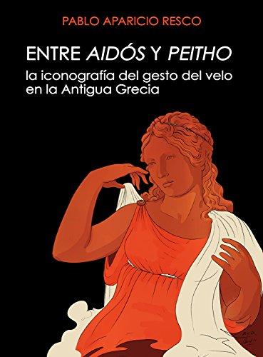 Entre aidós y peitho: La iconografía del gesto del velo en la antigua Grecia por Pablo Aparicio Resco