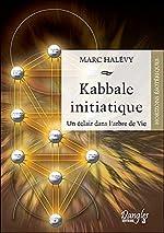 Kabbale initiatique - Un éclair dans l'arbre de Vie de Marc Halévy