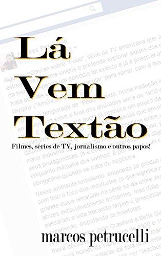 Lá Vem Textão: Filmes, Séries de TV, Jornalismo e outros papos! (Portuguese Edition) por Marcos Petrucelli