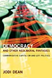 Democracy and Other Neoliberal Fantasies: Communicative Capitalism and Left Politics (e-Duke books scholarly collection.)