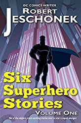 6 Superhero Stories by Robert T. Jeschonek (2012-08-09)