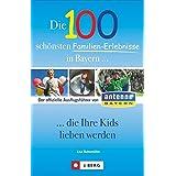 Die 100 schönsten Familien-Erlebnisse in Bayern... die Ihre Kids lieben werden