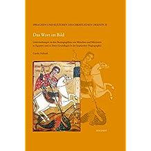 Das Wort im Bild: Untersuchung zu den Ikonographien von Mönchen und Märtyrern in Ägypten und zu ihren Grundlagen in der koptischen Hagiographie (Sprachen und Kulturen des Christlichen Orients)