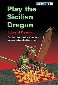 Play the Sicilian Dragon (English Edition) von [Dearing, Edward]