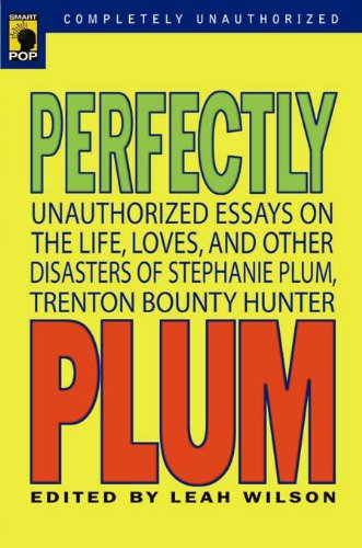 Perfectly Plum: Unauthorized Essays On the Life, Loves And Other Disasters of Stephanie Plum, Trenton Bounty Hunter (Smart Pop series) (English Edition) Plum Pop