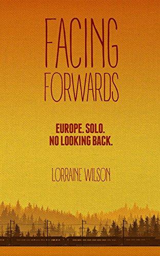 Facing Forwards: Europe. Solo. No Looking Back. (English Edition)