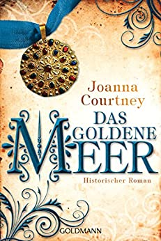 Das goldene Meer: Historischer Roman - Die drei Königinnen Saga 2