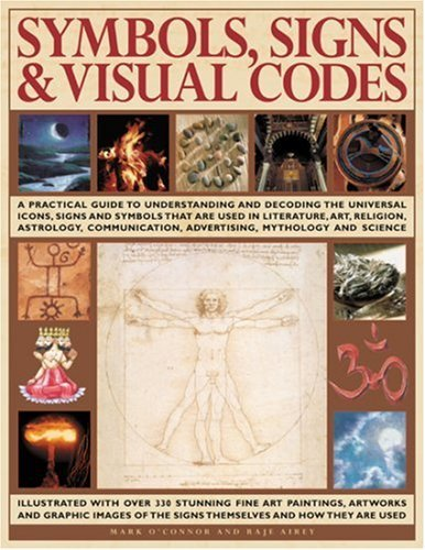 Symbols, Signs & Visual Codes: An Illustrated Encyclopedia of Cultural Signifiers & Graphic Icons: A comprehensive thematic analysis of the way ... including fine art paintings, photographs by Raje Airey (2007-09-21)