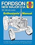 Fordson New Major E1A Enthusiasts' Manual: 1951 - 1964 All Models