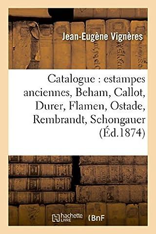 Catalogue : estampes anciennes, Beham, Callot, Durer, Flamen, Ostade, Rembrandt, Schongauer,: Stephanus, oeuvre de J. Morin, portraits par Van Dyck, Ficquet, L. Gautier, Thomas de