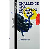 Challenge the Champion Within: Golden Rules (English Edition)