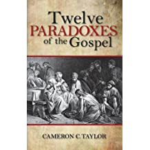 Twelve Paradoxes of the Gospel by Cameron C. Taylor (2010-10-01)