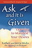 Ask and It Is Given, by Esther and Jerry Hicks, which presents the teachings of the nonphysical entity Abraham, will help you learn how to manifest your desires so that you're living the joyous and fulfilling life you deserve.    As you read, you'...