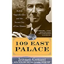 109 East Palace: Robert Oppenheimer and the Secret City of Los Alamos (English Edition)