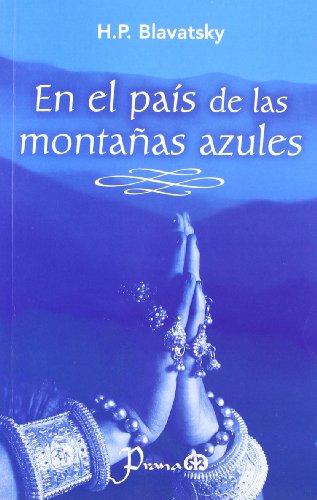 En El Pais De Las Montanas Azules/Blue Mountain Country por Helena Petrovna Blavatsky