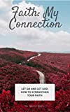 Faith: My Connection: Let Go And Let God, How To Strengthen Your Faith