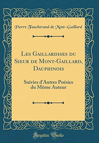 Les Gaillardises Du Sieur de Mont-Gaillard, Dauphinois: Suivies D'Autres Po'sies Du M'Me Auteur (Classic Reprint)
