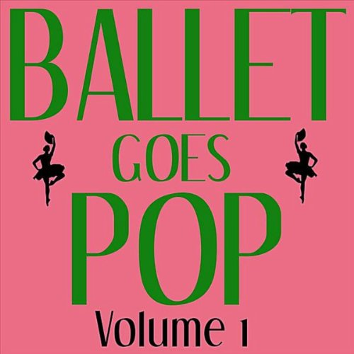 Ballet Goes Pop - Volume 1